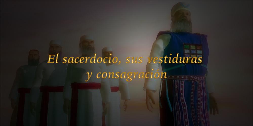 El sacerdocio, sus vestiduras y consagración   A traves de