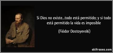 frase-si-dios-no-existe-todo-esta-permitido-y-si-todo-esta-permitido-la-vida-es-imposible-fiodor-dostoyevski-109671.jpg
